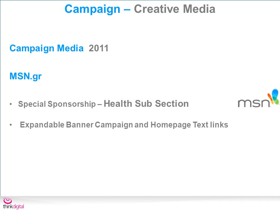 Campaign Media 2011 MSN.gr Special Sponsorship – Health Sub Section Expandable Banner Campaign and Homepage Text links Campaign – Creative Media