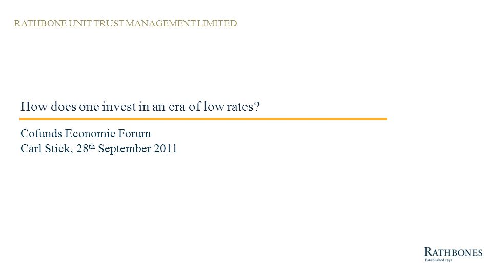 RATHBONE UNIT TRUST MANAGEMENT LIMITED How does one invest in an era of low rates.