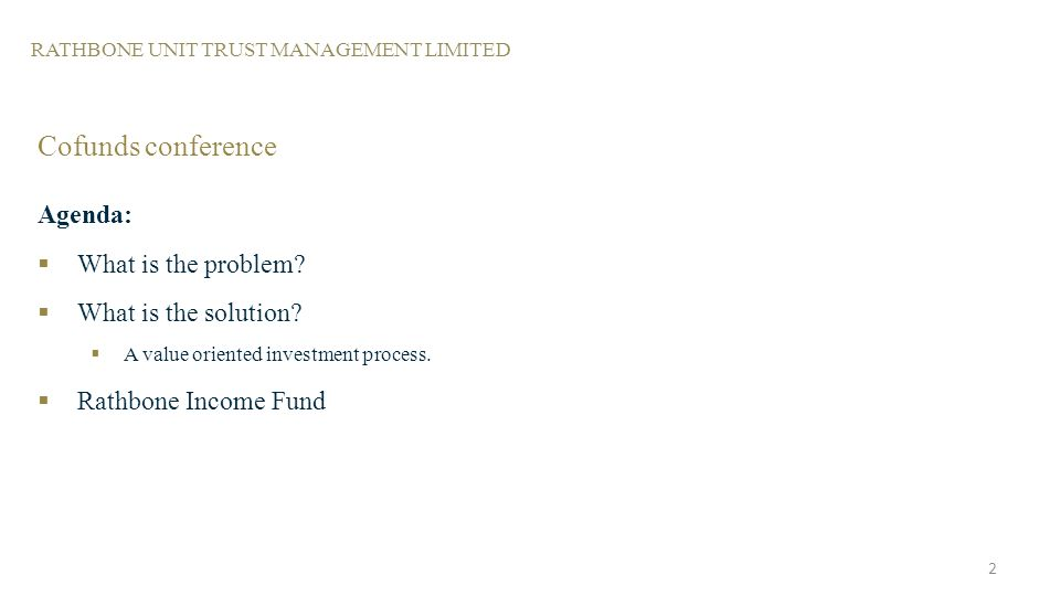 RATHBONE UNIT TRUST MANAGEMENT LIMITED Cofunds conference Agenda: What is the problem.