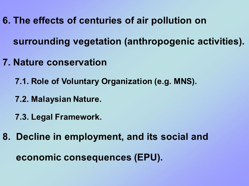 6. The effects of centuries of air pollution on surrounding vegetation (anthropogenic activities).