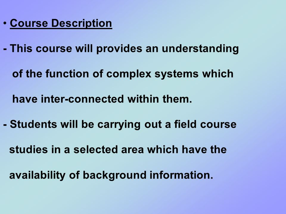 Course Description - This course will provides an understanding of the function of complex systems which have inter-connected within them.