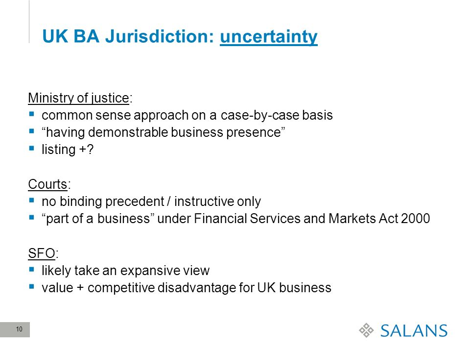 10 UK BA Jurisdiction: uncertainty Ministry of justice: common sense approach on a case-by-case basis having demonstrable business presence listing +.