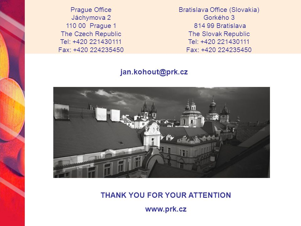Prague Office Jáchymova Prague 1 The Czech Republic Tel: Fax: Bratislava Office (Slovakia) Gorkého Bratislava The Slovak Republic Tel: Fax: THANK YOU FOR YOUR ATTENTION