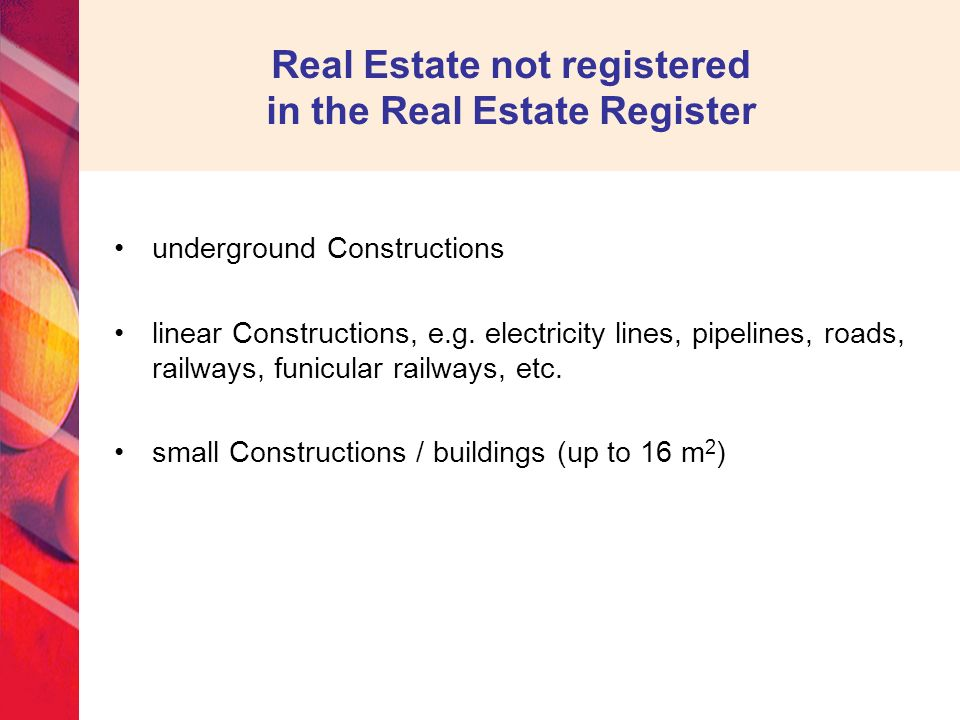 Real Estate not registered in the Real Estate Register underground Constructions linear Constructions, e.g.
