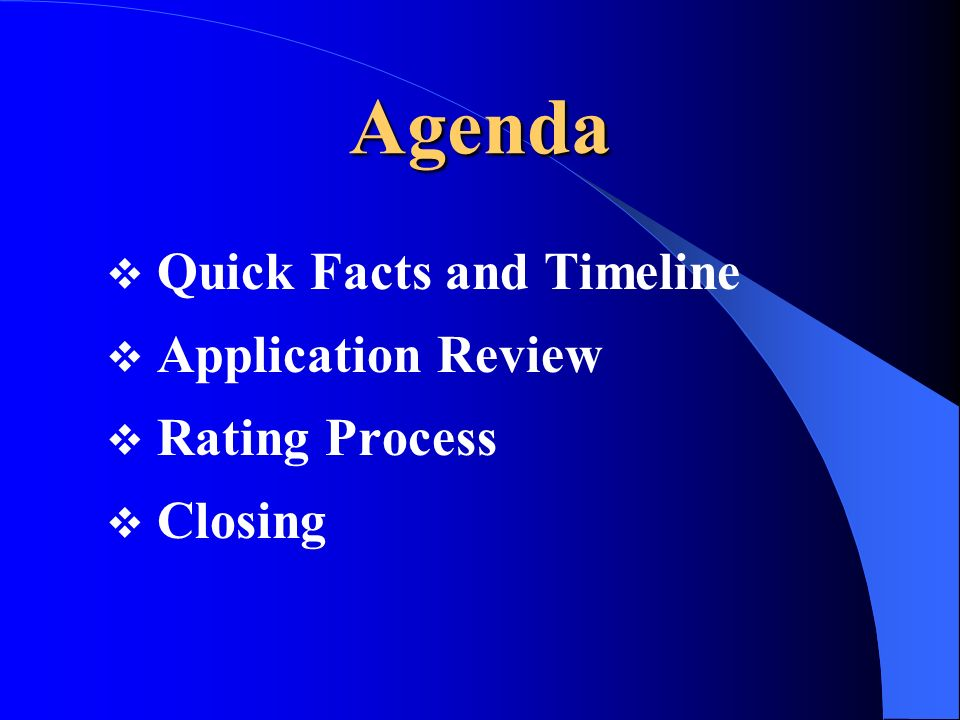 Agenda Quick Facts and Timeline Application Review Rating Process Closing