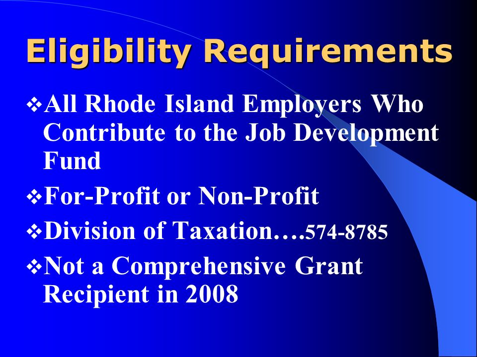 Eligibility Requirements All Rhode Island Employers Who Contribute to the Job Development Fund For-Profit or Non-Profit Division of Taxation….