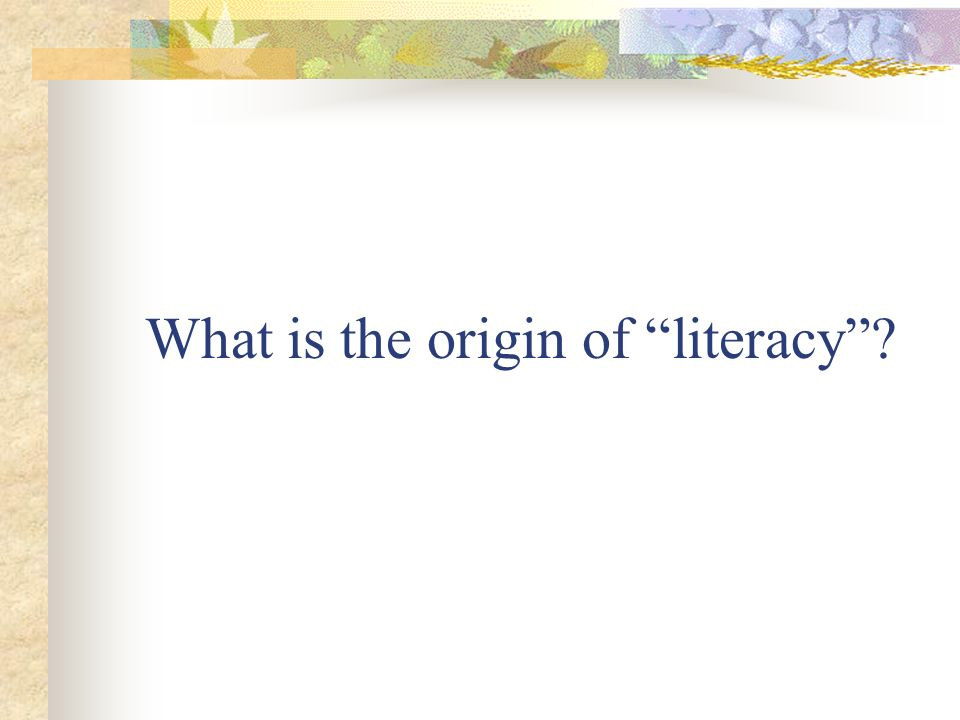 What is the origin of literacy