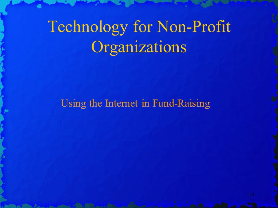19 Technology for Non-Profit Organizations Using the Internet in Fund-Raising