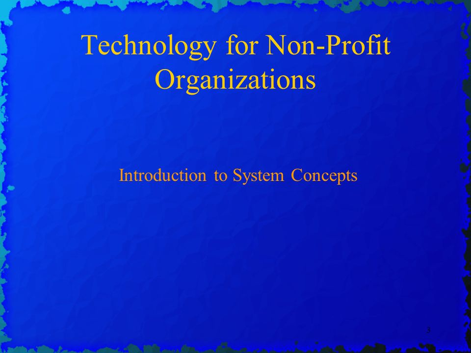 3 Technology for Non-Profit Organizations Introduction to System Concepts