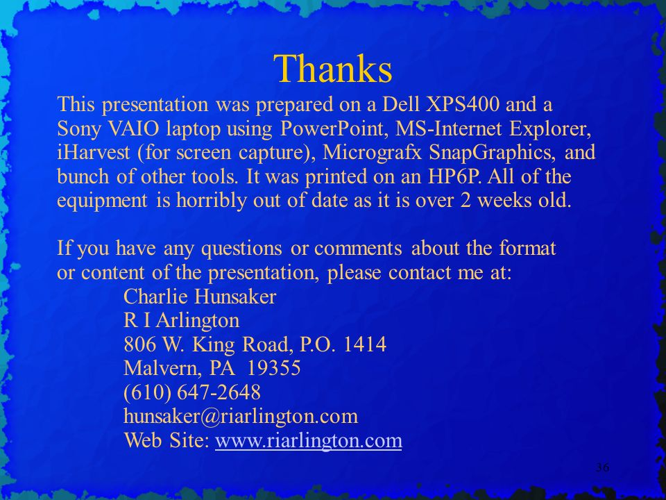36 Thanks This presentation was prepared on a Dell XPS400 and a Sony VAIO laptop using PowerPoint, MS-Internet Explorer, iHarvest (for screen capture), Micrografx SnapGraphics, and bunch of other tools.