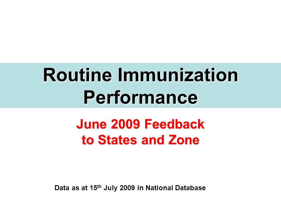 June 2009 Feedback to States and Zone Routine Immunization Performance Data as at 15 th July 2009 in National Database