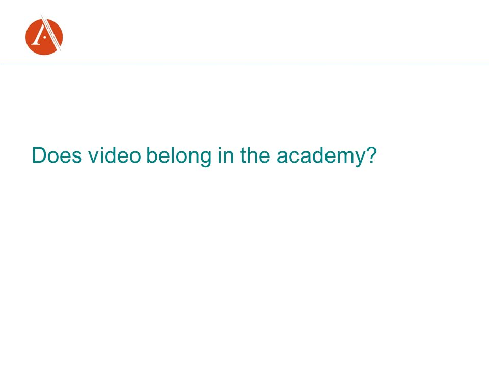 Does video belong in the academy