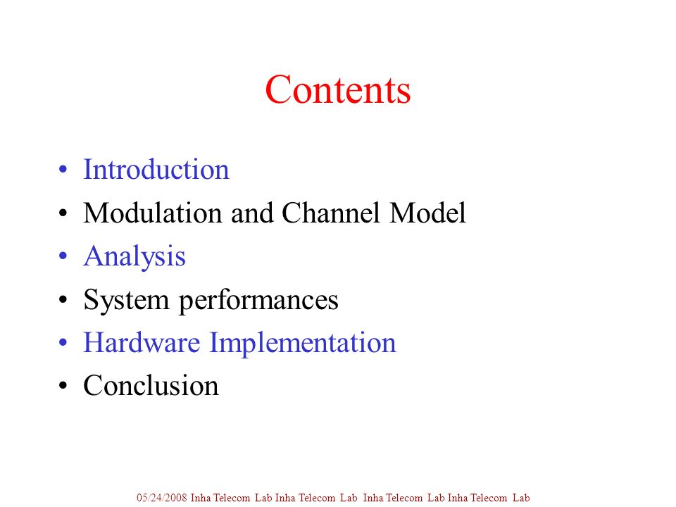 Contents Introduction Modulation and Channel Model Analysis System performances Hardware Implementation Conclusion 05/24/2008 Inha Telecom Lab Inha Telecom Lab Inha Telecom Lab Inha Telecom Lab