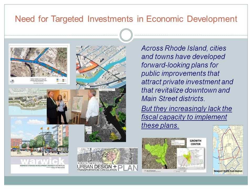 Across Rhode Island, cities and towns have developed forward-looking plans for public improvements that attract private investment and that revitalize downtown and Main Street districts.