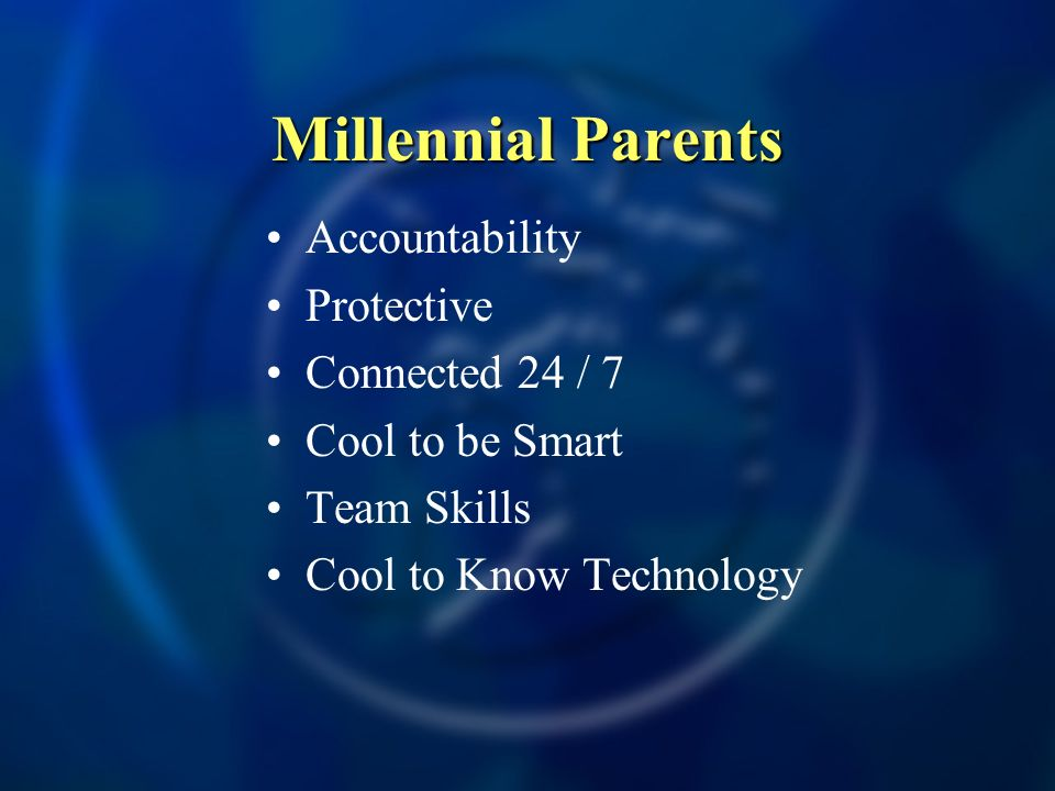 Millennial Parents Accountability Protective Connected 24 / 7 Cool to be Smart Team Skills Cool to Know Technology