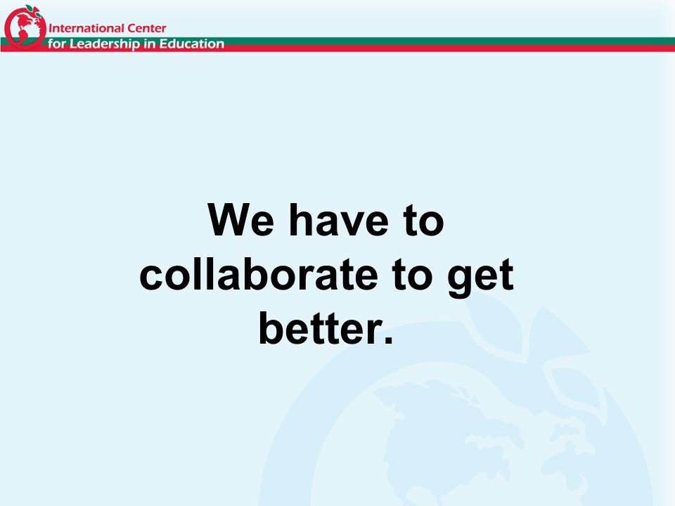 We have to collaborate to get better.