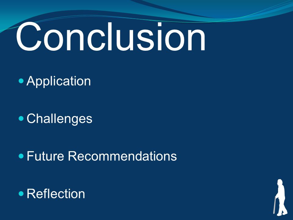 Conclusion Application Challenges Future Recommendations Reflection