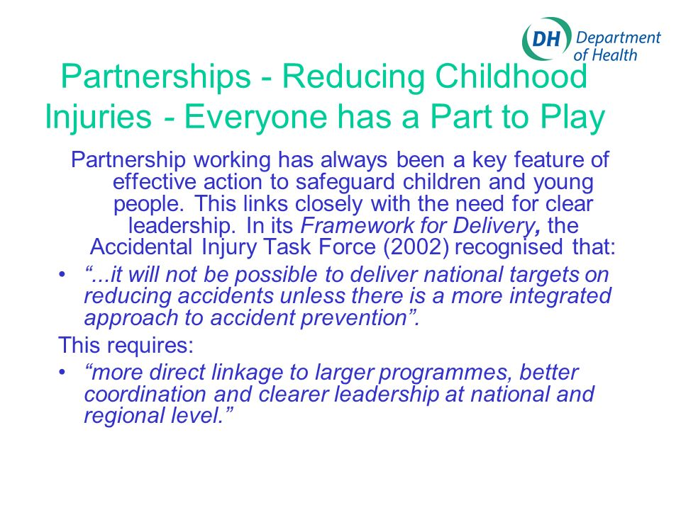 Partnerships - Reducing Childhood Injuries - Everyone has a Part to Play Partnership working has always been a key feature of effective action to safeguard children and young people.
