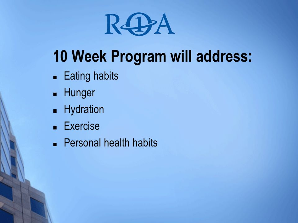 10 Week Program will address: Eating habits Hunger Hydration Exercise Personal health habits