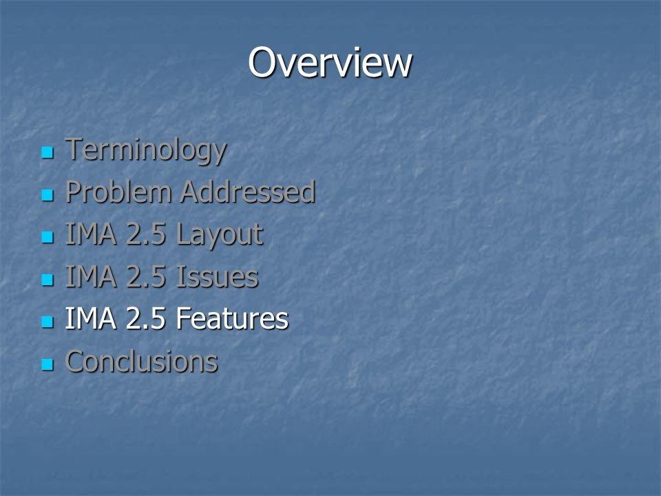 Overview Terminology Terminology Problem Addressed Problem Addressed IMA 2.5 Layout IMA 2.5 Layout IMA 2.5 Issues IMA 2.5 Issues IMA 2.5 Features IMA 2.5 Features Conclusions Conclusions