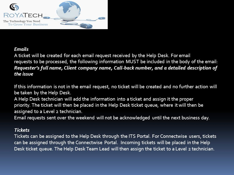 s A ticket will be created for each  request received by the Help Desk.
