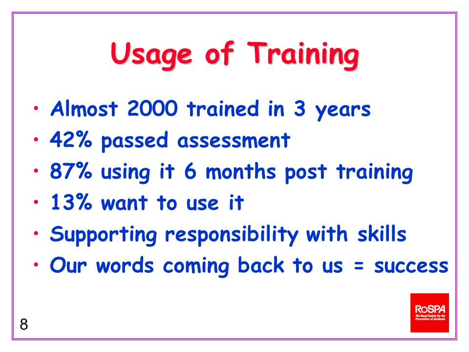 8 Usage of Training Almost 2000 trained in 3 years 42% passed assessment 87% using it 6 months post training 13% want to use it Supporting responsibility with skills Our words coming back to us = success