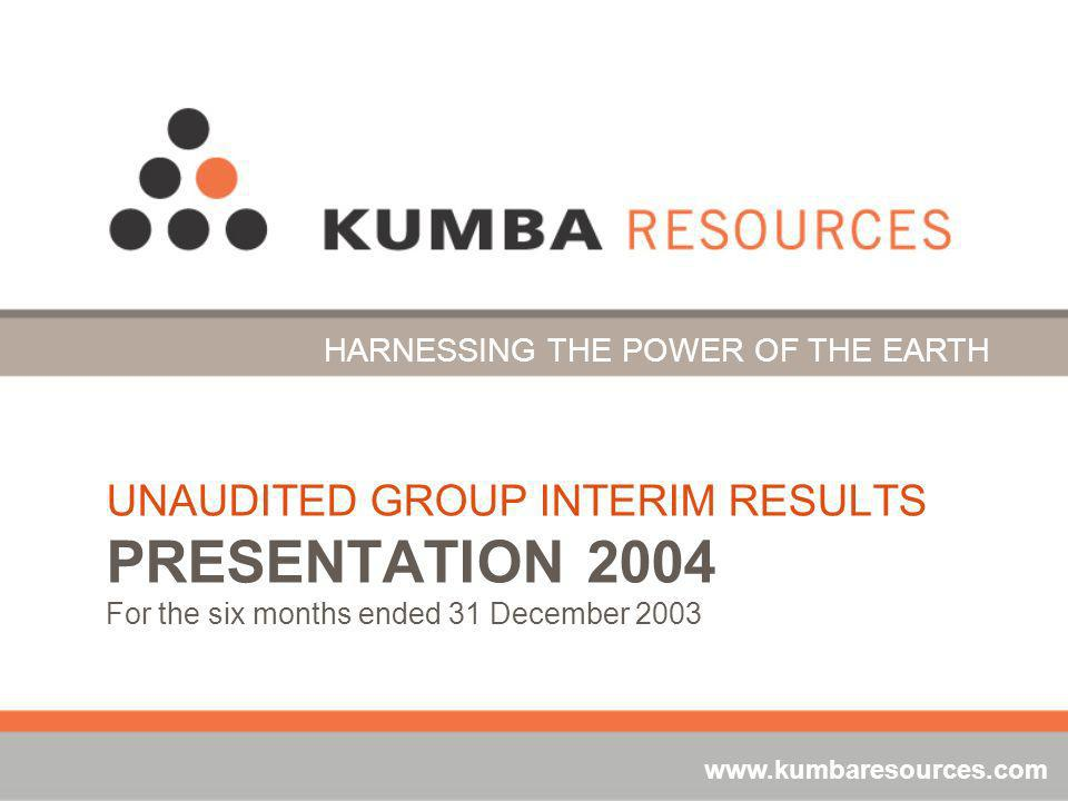 UNAUDITED GROUP INTERIM RESULTS PRESENTATION 2004 For the six months ended 31 December 2003 HARNESSING THE POWER OF THE EARTH