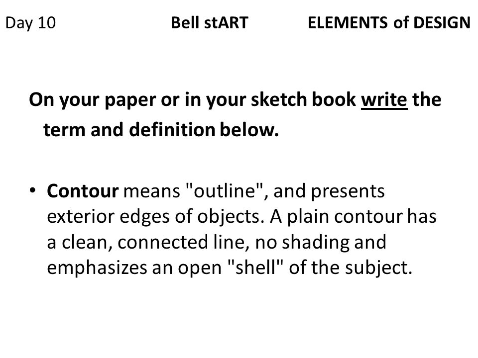 Day 10 Bell stART ELEMENTS of DESIGN On your paper or in your sketch book write the term and definition below.