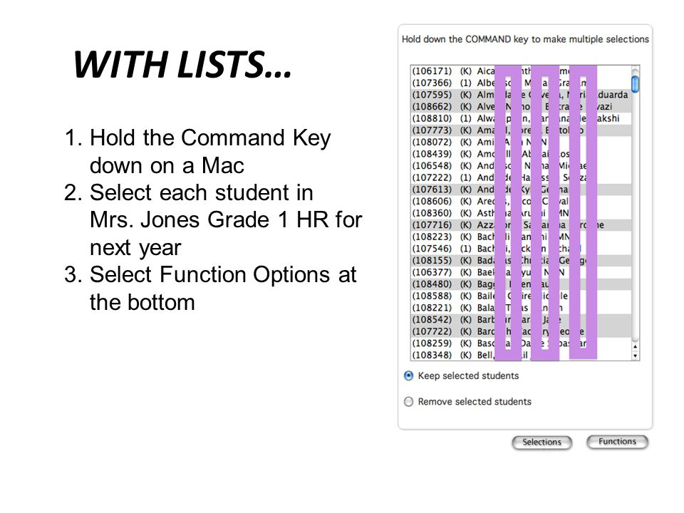 WITH LISTS… 1.Hold the Command Key down on a Mac 2.Select each student in Mrs.