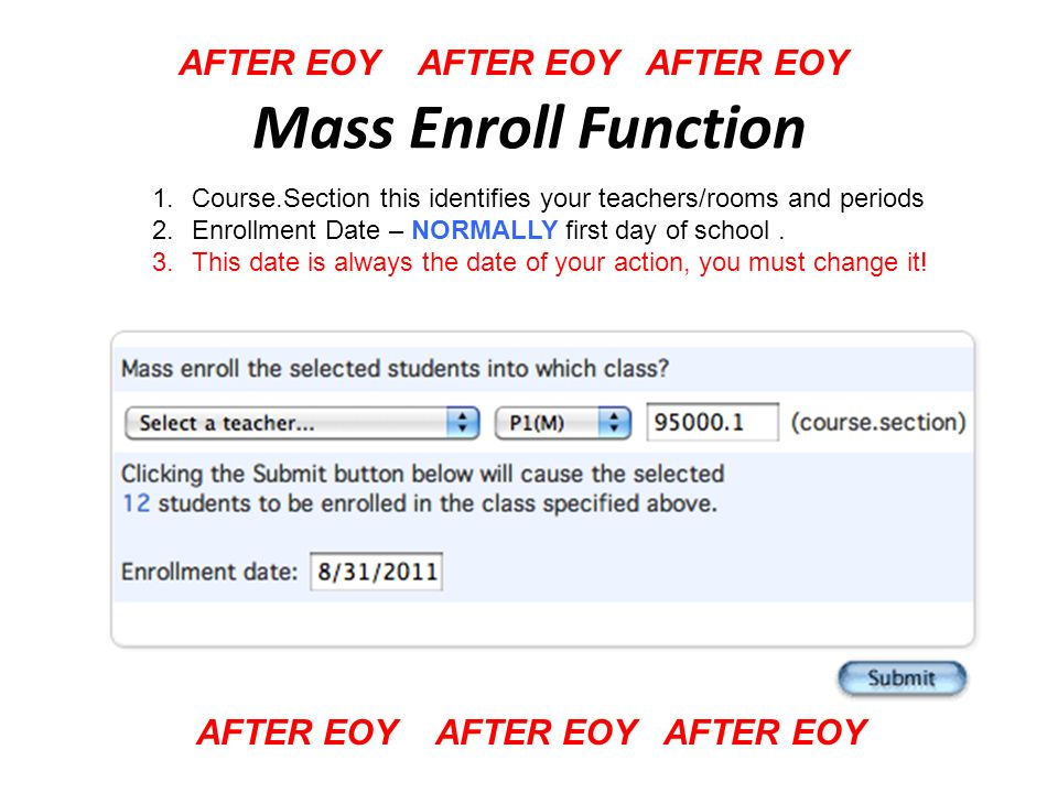 Mass Enroll Function AFTER EOY AFTER EOY AFTER EOY 1.Course.Section this identifies your teachers/rooms and periods 2.Enrollment Date – NORMALLY first day of school.