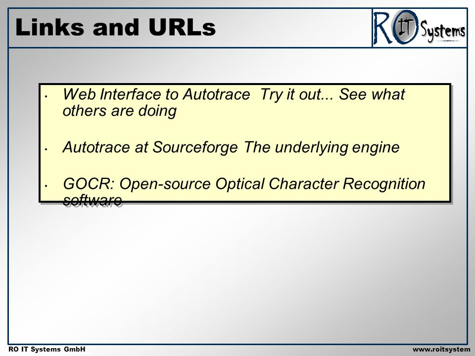Copyright 2001 RO IT Systems GmbH RO IT Systems GmbHwww.roitsystem s.com Links and URLs Web Interface to Autotrace Try it out...