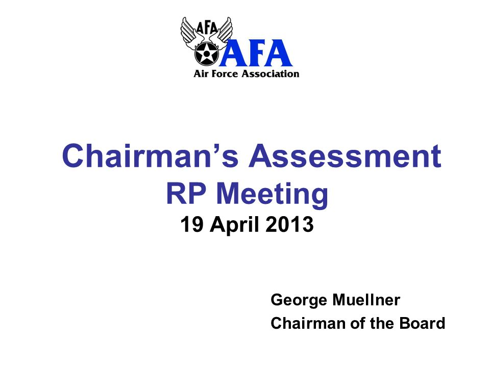 Chairmans Assessment RP Meeting 19 April 2013 George Muellner Chairman of the Board