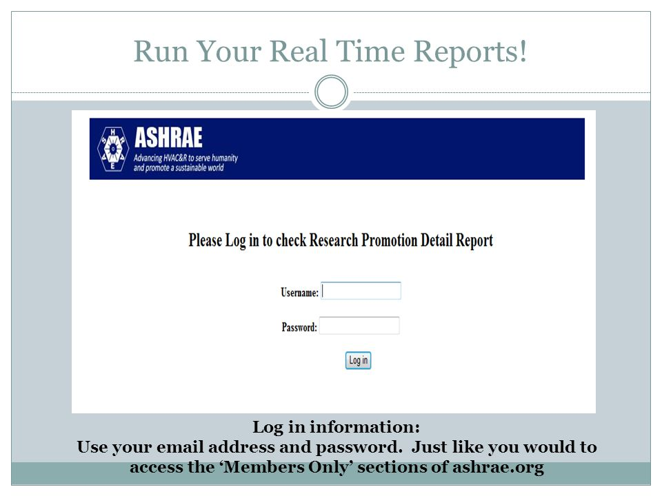 Run Your Real Time Reports. Log in information: Use your email address and password.