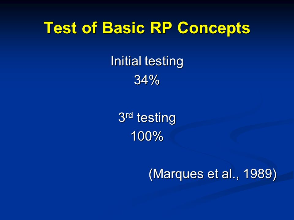 Test of Basic RP Concepts Initial testing 34% 3 rd testing 100% (Marques et al., 1989)