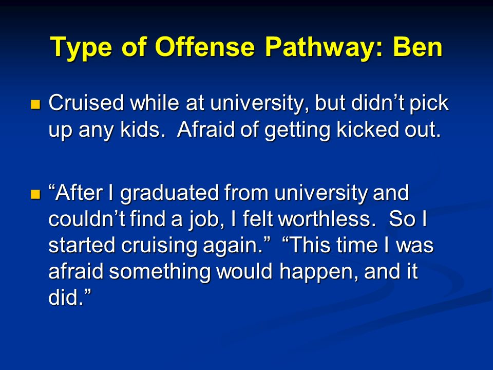 Type of Offense Pathway: Ben Cruised while at university, but didnt pick up any kids.