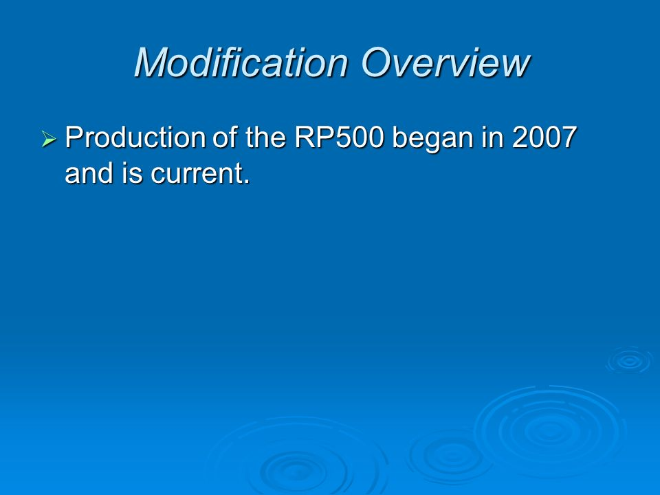 Modification Overview Production of the RP500 began in 2007 and is current.