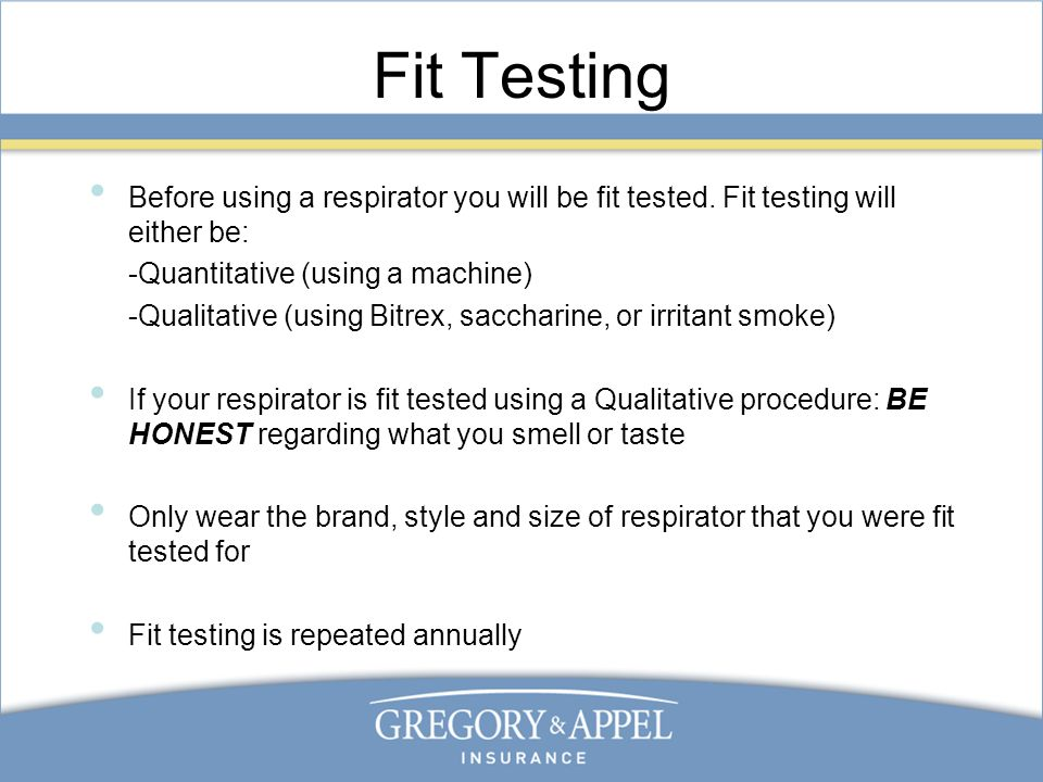 Fit Testing Before using a respirator you will be fit tested.