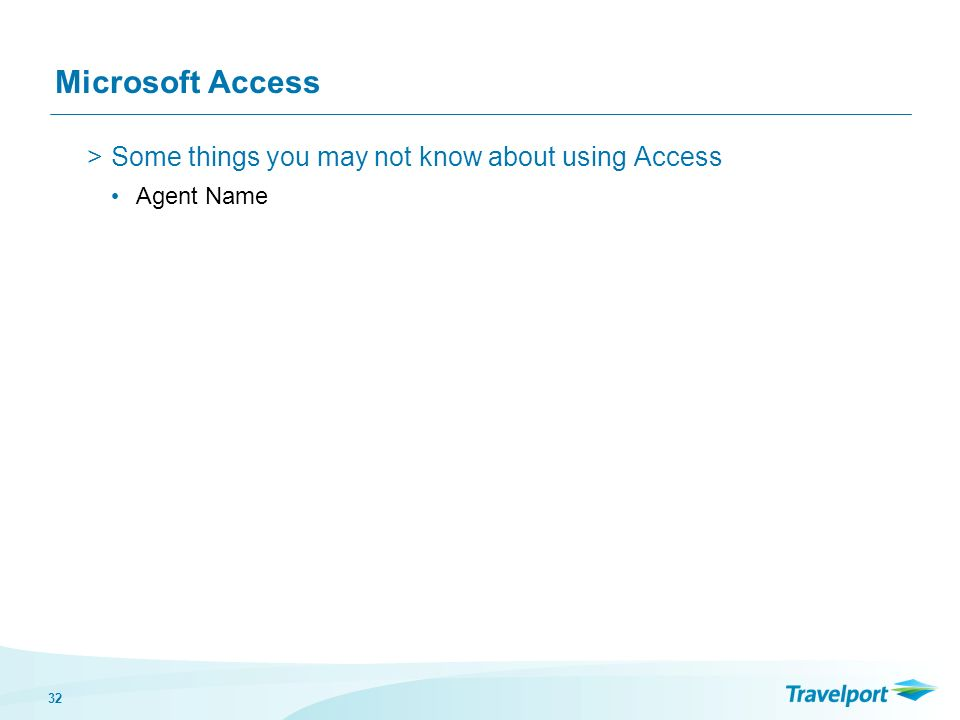 32 Microsoft Access >Some things you may not know about using Access Agent Name