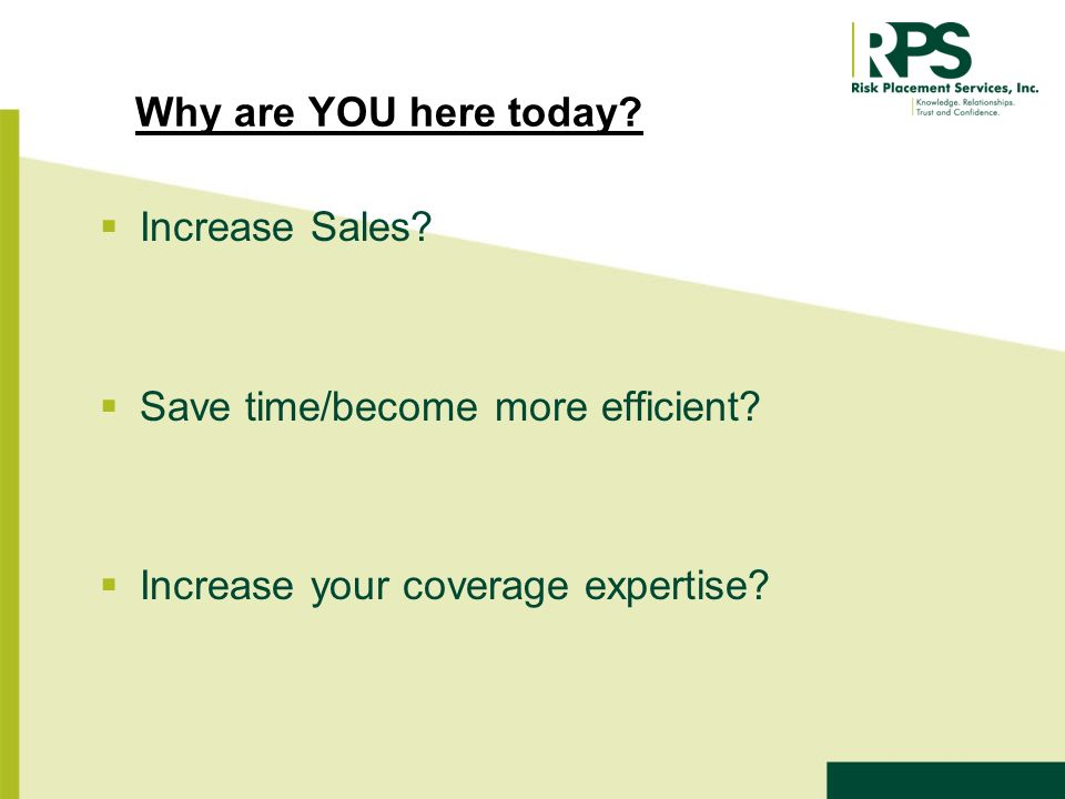 Why are YOU here today. Increase Sales. Save time/become more efficient.