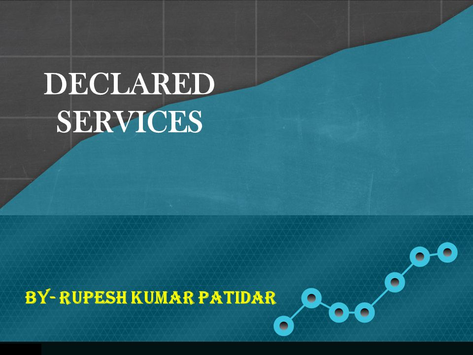 DECLARED SERVICES BY- Rupesh Kumar Patidar