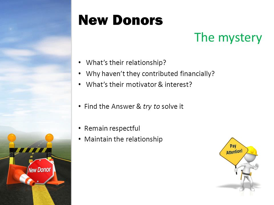 New Donors The mystery Whats their relationship. Why havent they contributed financially.