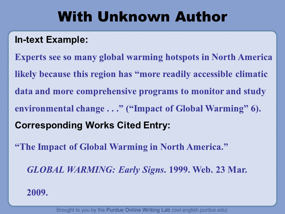 With Unknown Author In-text Example: Experts see so many global warming hotspots in North America likely because this region has more readily accessible climatic data and more comprehensive programs to monitor and study environmental change...