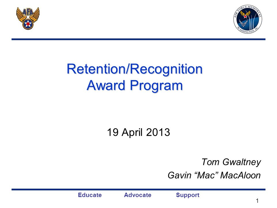 Educate Advocate Support Retention/Recognition Award Program 19 April 2013 Tom Gwaltney Gavin Mac MacAloon 1