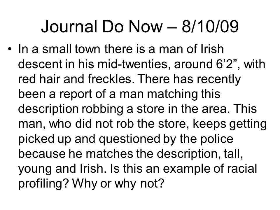 Journal Do Now – 8/10/09 In a small town there is a man of Irish descent in his mid-twenties, around 62, with red hair and freckles.