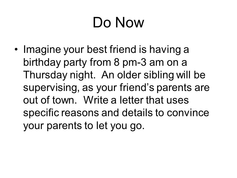 Do Now Imagine your best friend is having a birthday party from 8 pm-3 am on a Thursday night.