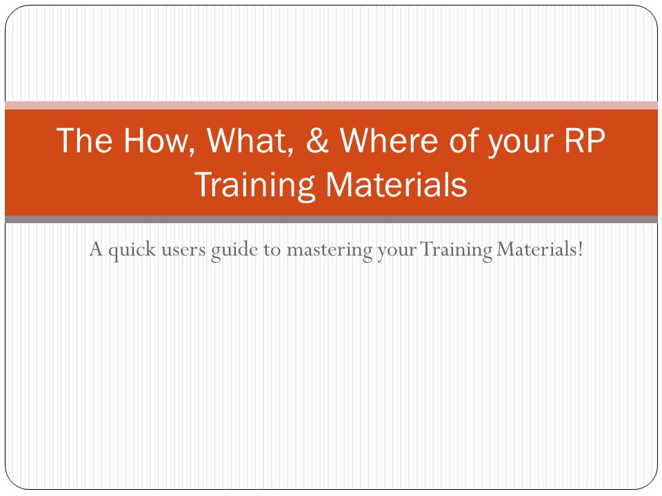 A quick users guide to mastering your Training Materials.