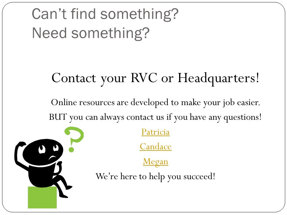 Cant find something. Need something. Contact your RVC or Headquarters.