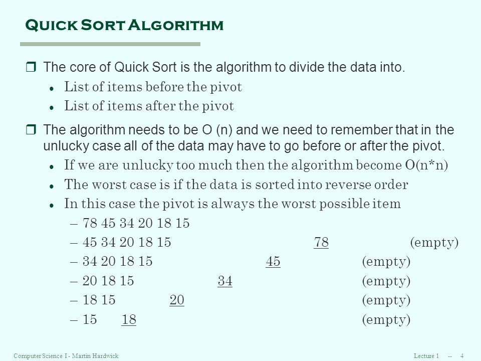 Lecture Computer Science I - Martin Hardwick Quick Sort Algorithm rThe core of Quick Sort is the algorithm to divide the data into.