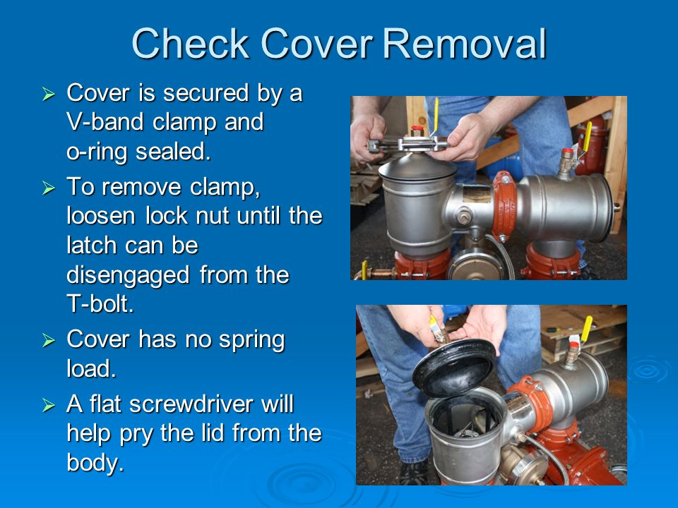 Check Cover Removal Cover is secured by a V-band clamp and o-ring sealed.
