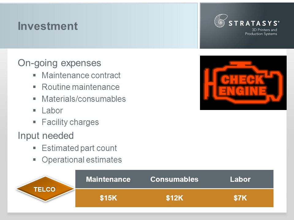 Investment On-going expenses Maintenance contract Routine maintenance Materials/consumables Labor Facility charges Input needed Estimated part count Operational estimates TELCOTELCO MaintenanceConsumablesLabor $15K$12K$7K